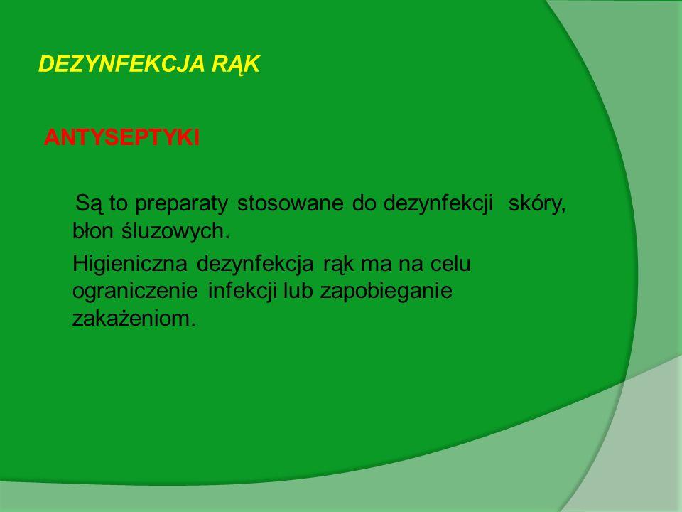 DEZYNFEKCJA RĄK ANTYSEPTYKI Są to preparaty stosowane do dezynfekcji skóry, błon śluzowych.