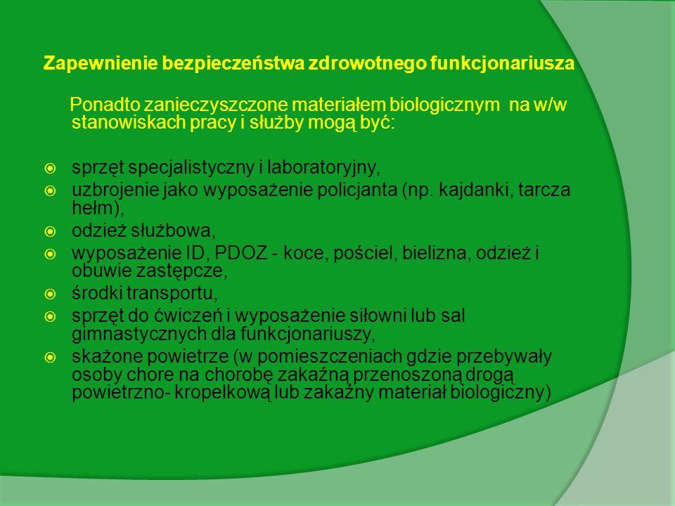 Zapewnienie bezpieczeństwa zdrowotnego funkcjonariusza Ponadto zanieczyszczone materiałem biologicznym na w/w stanowiskach pracy i służby mogą być: sprzęt specjalistyczny i laboratoryjny, uzbrojenie jako wyposażenie policjanta (np.