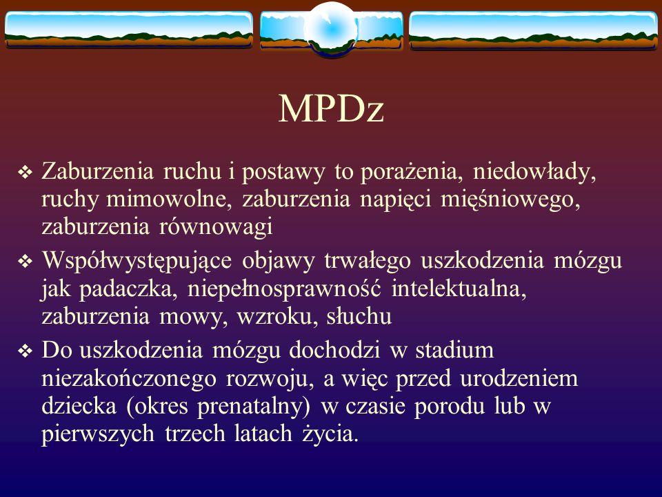 MPDz Zaburzenia ruchu i postawy to porażenia, niedowłady, ruchy mimowolne, zaburzenia napięci mięśniowego, zaburzenia równowagi Współwystępujące objaw