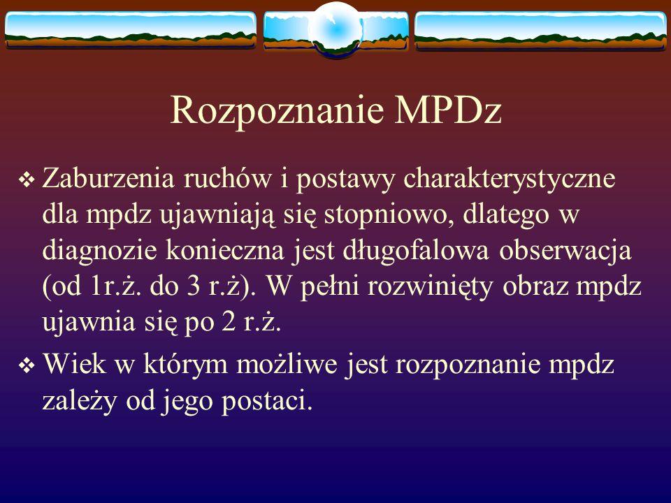 Rozpoznanie MPDz Zaburzenia ruchów i postawy charakterystyczne dla mpdz ujawniają się stopniowo, dlatego w diagnozie konieczna jest długofalowa obserw