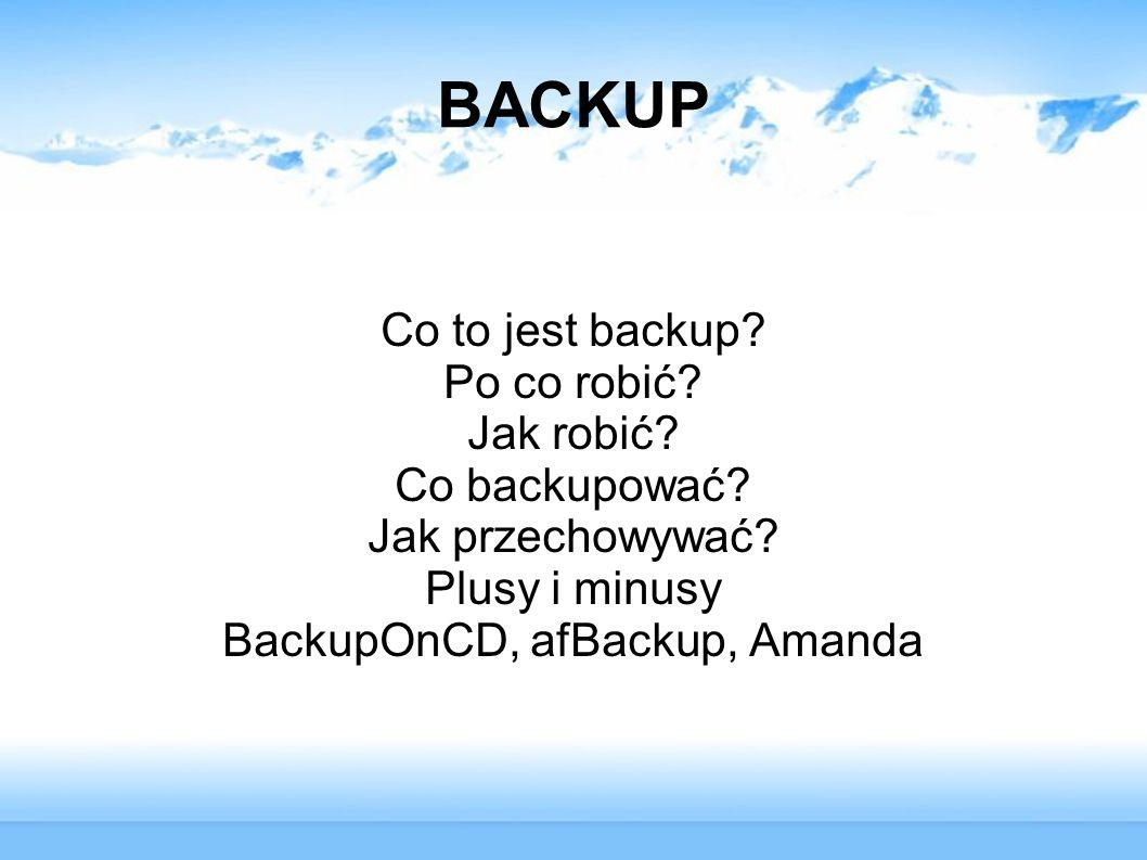 BACKUP Co to jest backup.Po co robić. Jak robić. Co backupować.