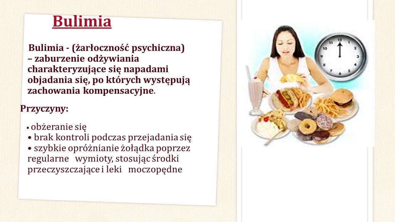 Bulimia Bulimia - (żarłoczność psychiczna) – zaburzenie odżywiania charakteryzujące się napadami objadania się, po których występują zachowania kompen