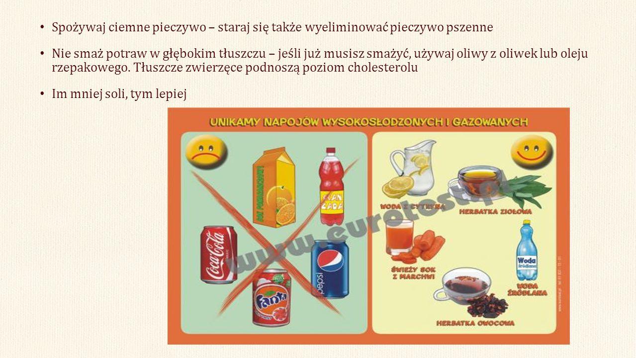 Spożywaj ciemne pieczywo – staraj się także wyeliminować pieczywo pszenne Nie smaż potraw w głębokim tłuszczu – jeśli już musisz smażyć, używaj oliwy