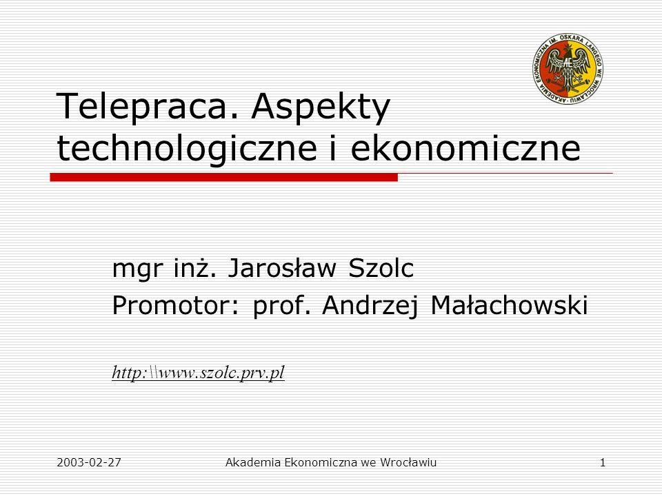 2003-02-27Akademia Ekonomiczna we Wrocławiu12 Uzasadnienie wyboru tematyki 1)Telepraca staje się zjawiskiem coraz bardziej powszechnym, jednak brak jest kompleksowej pracy łączącej aspekty technologiczne i organizacyjno-ekonomiczne jej zastosowań 2)Nie ma w miarę uniwersalnego modelu opisującego pełnię możliwości i korzyści płynących z tych zastosowań 3)Powstawanie systemów pracy zdalnej ma pozytywny wpływ na konkurencyjność przedsiębiorstw i na poszerzenie rynku pracy Komentarz