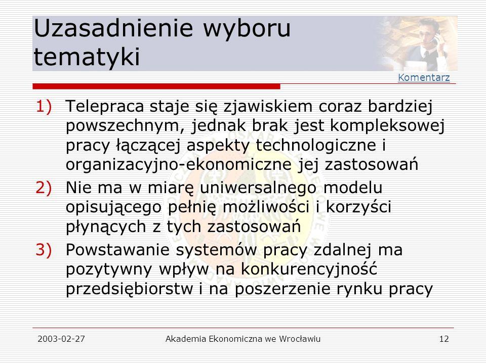 2003-02-27Akademia Ekonomiczna we Wrocławiu12 Uzasadnienie wyboru tematyki 1)Telepraca staje się zjawiskiem coraz bardziej powszechnym, jednak brak je