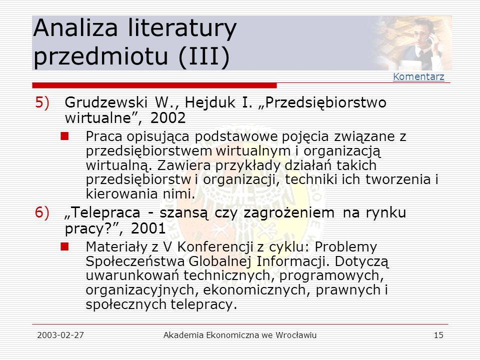 2003-02-27Akademia Ekonomiczna we Wrocławiu15 Analiza literatury przedmiotu (III) 5)Grudzewski W., Hejduk I. Przedsiębiorstwo wirtualne, 2002 Praca op