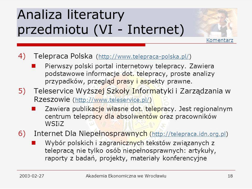 2003-02-27Akademia Ekonomiczna we Wrocławiu18 Analiza literatury przedmiotu (VI - Internet) 4)Telepraca Polska (http://www.telepraca-polska.pl/)http:/
