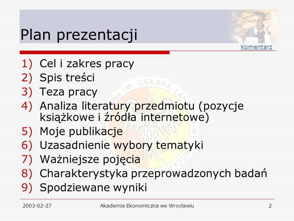 2003-02-27Akademia Ekonomiczna we Wrocławiu2 Plan prezentacji 1)Cel i zakres pracy 2)Spis treści 3)Teza pracy 4)Analiza literatury przedmiotu (pozycje