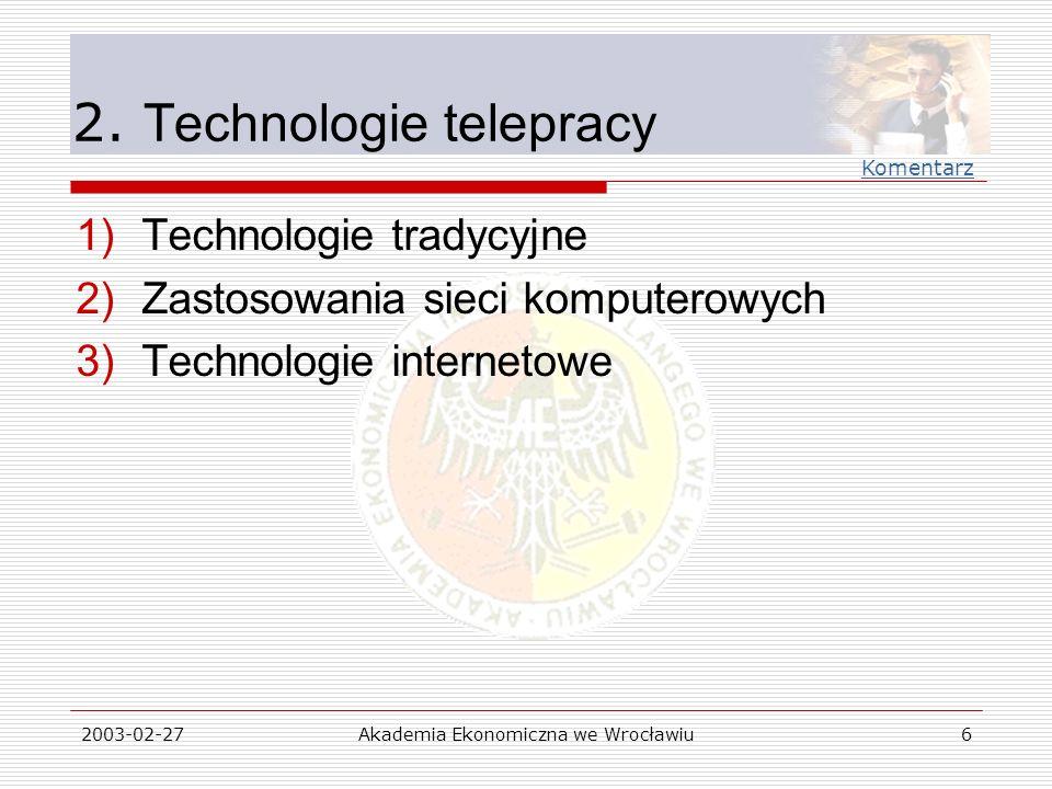 2003-02-27Akademia Ekonomiczna we Wrocławiu17 Analiza literatury przedmiotu (V - Internet) 1)International Telework Association & Council (http://www.workingfromanywhere.org/) Witryna stowarzyszenia zawierająca ogólne informacje na temat telepracy i dużo statystyk dotyczących tego zjawiska w USA 2)Portajobs (http://www.portajobs.com/)http://www.portajobs.com/ Serwis poświęcony telepracy.