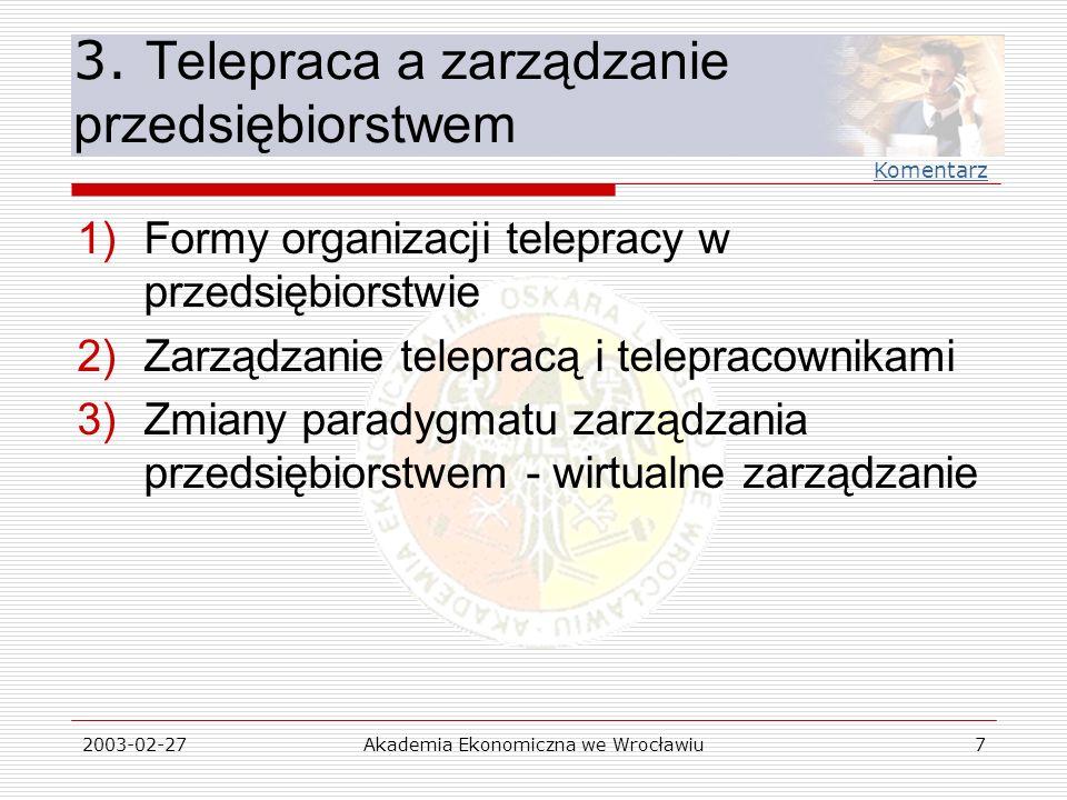 2003-02-27Akademia Ekonomiczna we Wrocławiu7 3. Telepraca a zarządzanie przedsiębiorstwem 1)Formy organizacji telepracy w przedsiębiorstwie 2)Zarządza