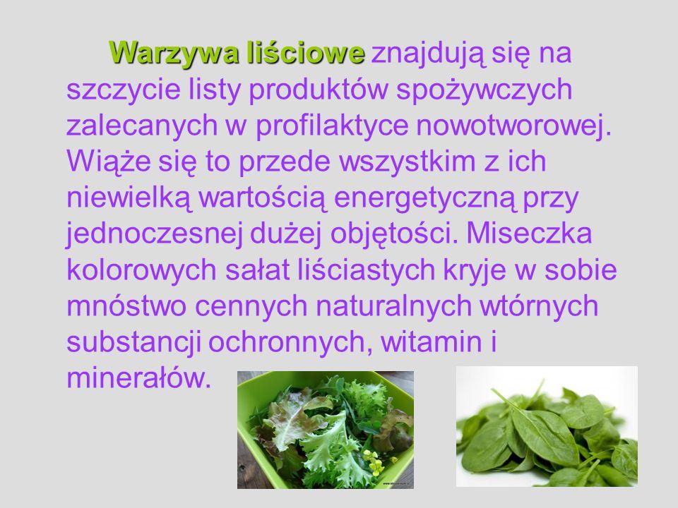 Warzywa liściowe Warzywa liściowe znajdują się na szczycie listy produktów spożywczych zalecanych w profilaktyce nowotworowej. Wiąże się to przede wsz