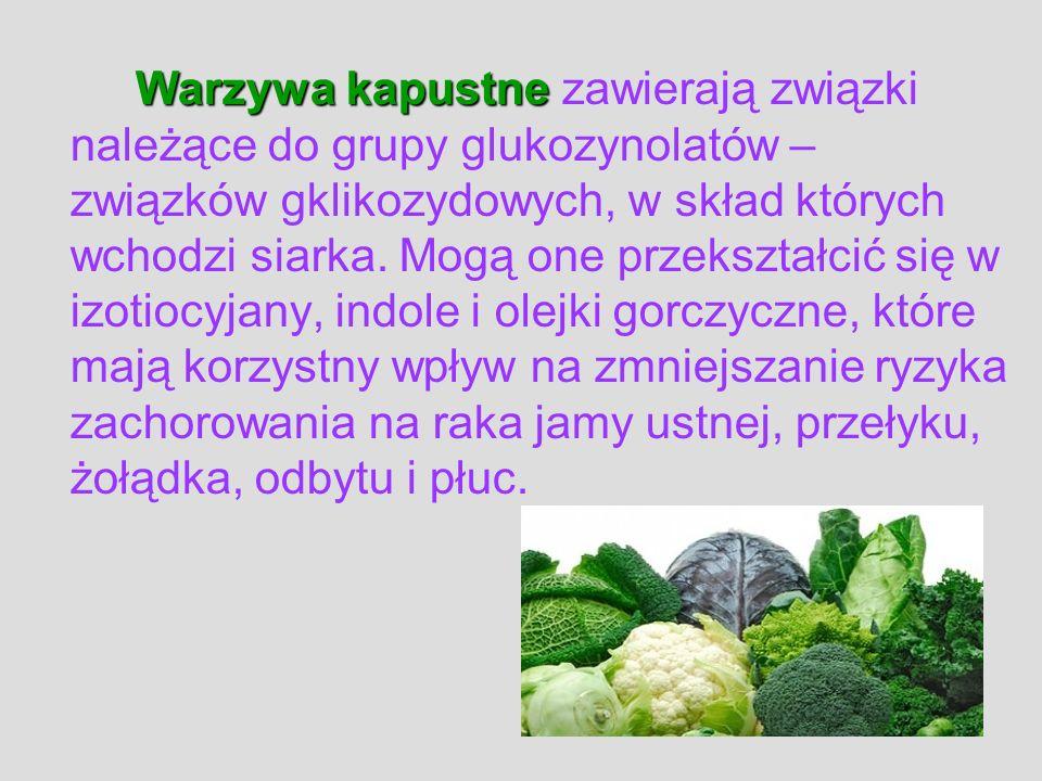 Warzywa kapustne Warzywa kapustne zawierają związki należące do grupy glukozynolatów – związków gklikozydowych, w skład których wchodzi siarka. Mogą o