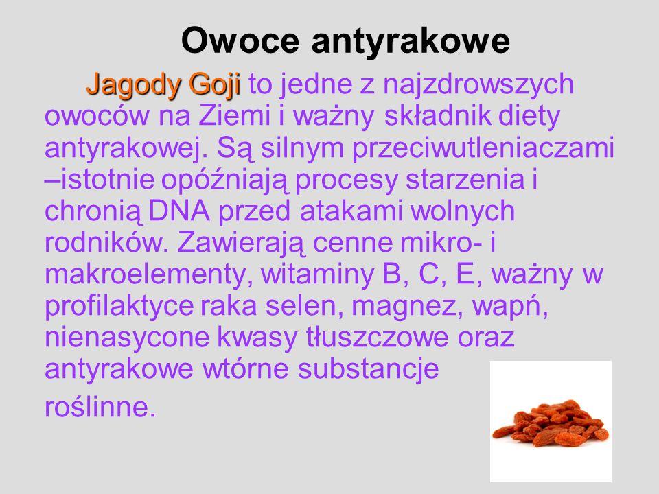 Jagody Goji Jagody Goji to jedne z najzdrowszych owoców na Ziemi i ważny składnik diety antyrakowej. Są silnym przeciwutleniaczami –istotnie opóźniają