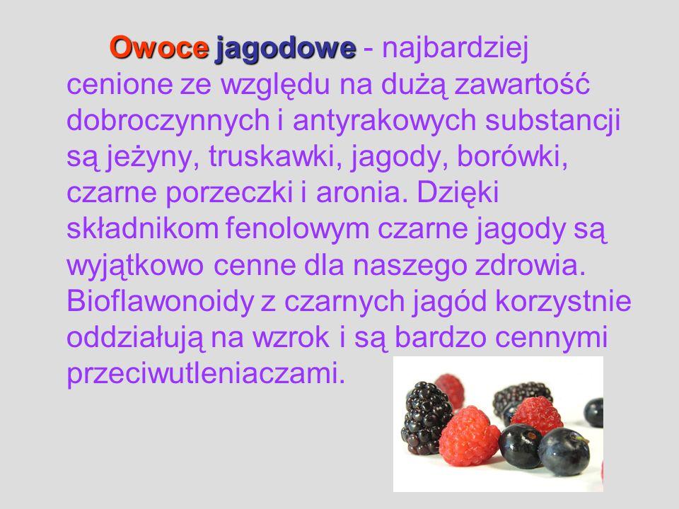 Owoce jagodowe Owoce jagodowe - najbardziej cenione ze względu na dużą zawartość dobroczynnych i antyrakowych substancji są jeżyny, truskawki, jagody,