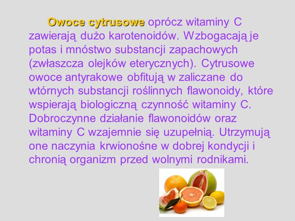 Owoce cytrusowe Owoce cytrusowe oprócz witaminy C zawierają dużo karotenoidów. Wzbogacają je potas i mnóstwo substancji zapachowych (zwłaszcza olejków