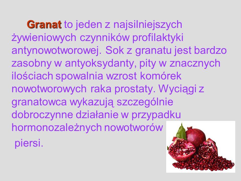 Granat Granat to jeden z najsilniejszych żywieniowych czynników profilaktyki antynowotworowej. Sok z granatu jest bardzo zasobny w antyoksydanty, pity