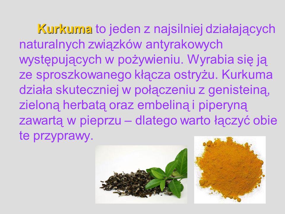 Kurkuma Kurkuma to jeden z najsilniej działających naturalnych związków antyrakowych występujących w pożywieniu. Wyrabia się ją ze sproszkowanego kłąc