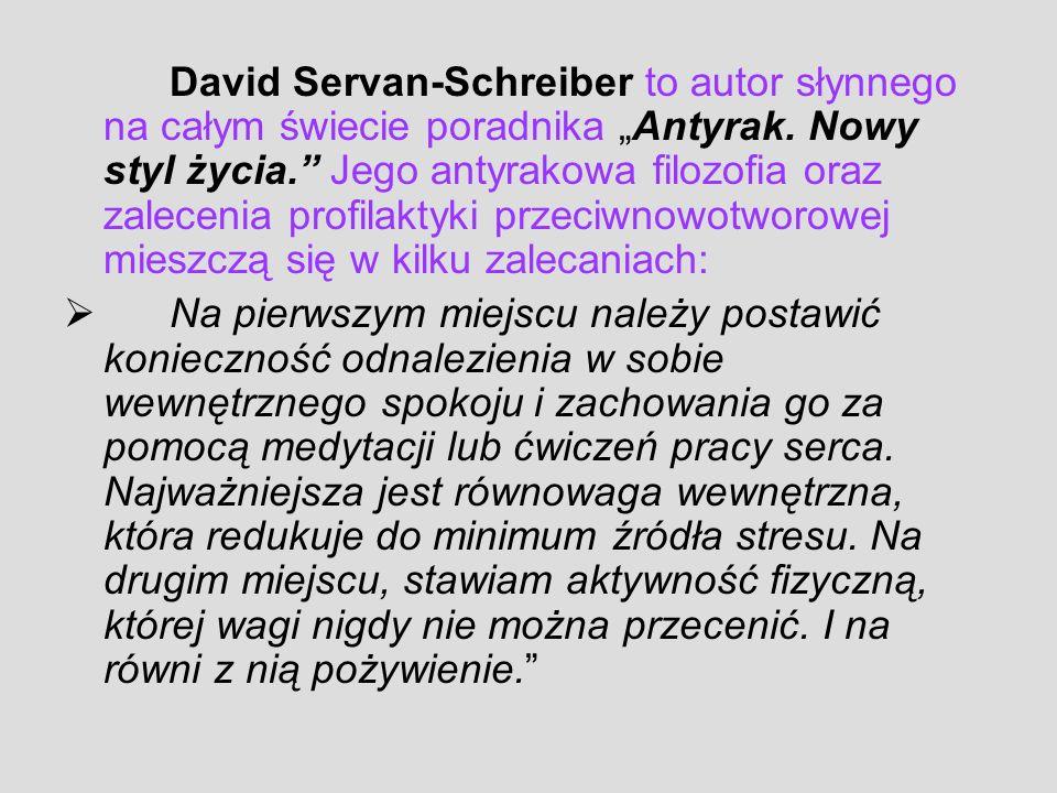 David Servan-Schreiber to autor słynnego na całym świecie poradnika Antyrak. Nowy styl życia. Jego antyrakowa filozofia oraz zalecenia profilaktyki pr