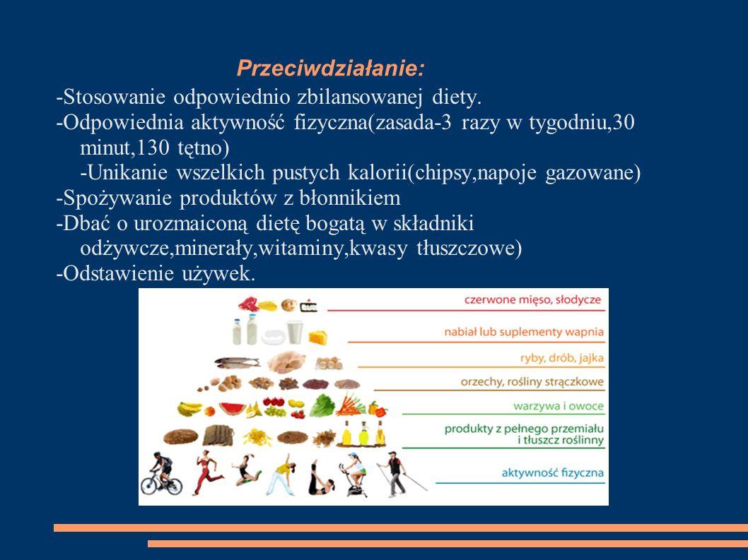 Przeciwdziałanie: -Stosowanie odpowiednio zbilansowanej diety. -Odpowiednia aktywność fizyczna(zasada-3 razy w tygodniu,30 minut,130 tętno) -Unikanie