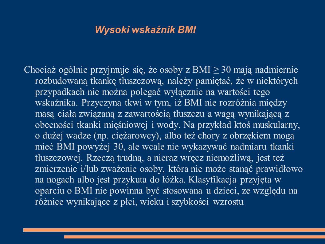 Wysoki wskaźnik BMI Chociaż ogólnie przyjmuje się, że osoby z BMI 30 mają nadmiernie rozbudowaną tkankę tłuszczową, należy pamiętać, że w niektórych p