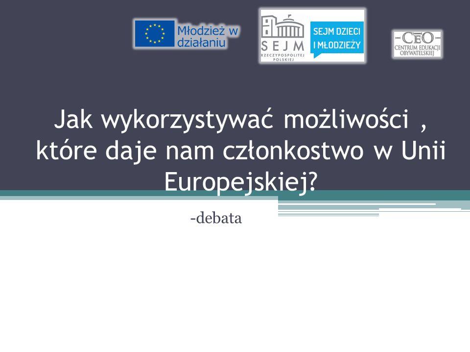 Jak wykorzystywać możliwości, które daje nam członkostwo w Unii Europejskiej? -debata