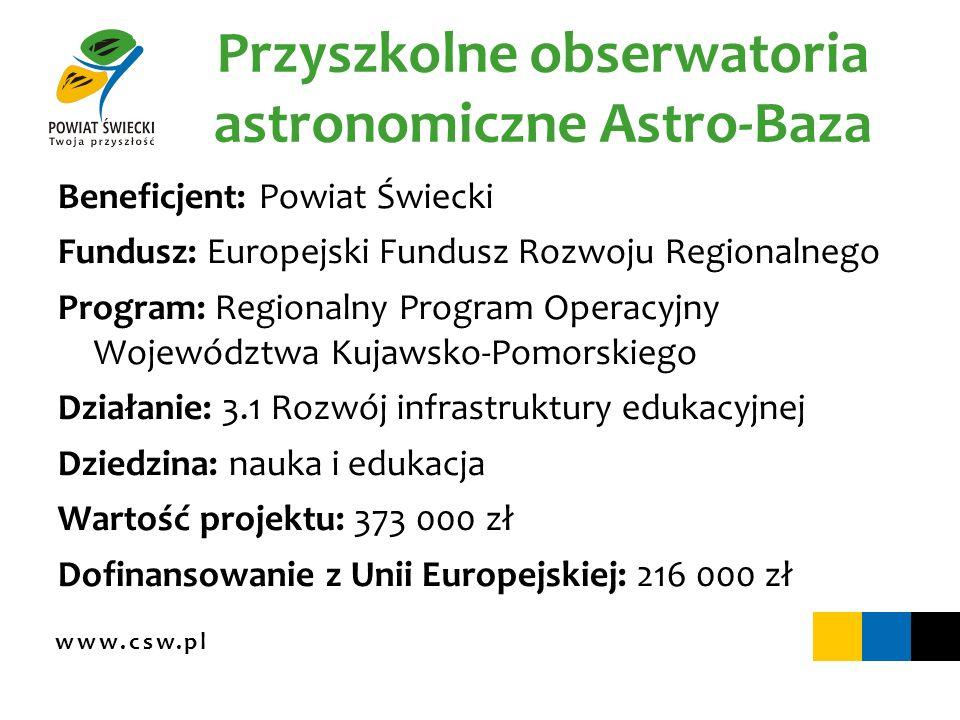 Przyszkolne obserwatoria astronomiczne Astro-Baza Beneficjent: Powiat Świecki Fundusz: Europejski Fundusz Rozwoju Regionalnego Program: Regionalny Pro