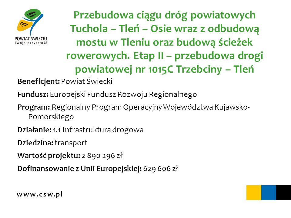 www.csw.pl Przebudowa ciągu dróg powiatowych Tuchola – Tleń – Osie wraz z odbudową mostu w Tleniu oraz budową ścieżek rowerowych. Etap II – przebudowa