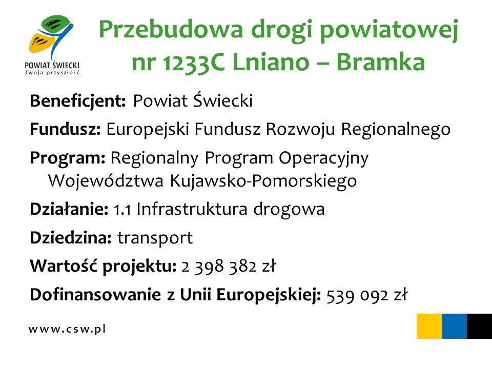 www.csw.pl Przebudowa drogi powiatowej nr 1233C Lniano – Bramka Beneficjent: Powiat Świecki Fundusz: Europejski Fundusz Rozwoju Regionalnego Program: