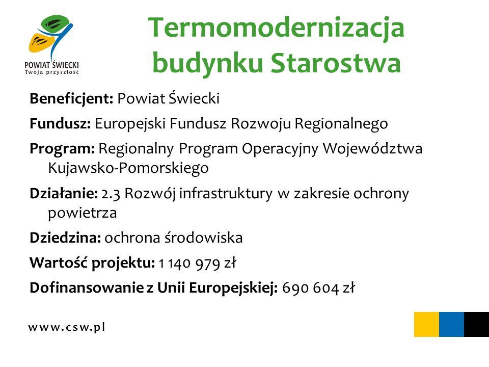www.csw.pl Termomodernizacja budynku Starostwa Beneficjent: Powiat Świecki Fundusz: Europejski Fundusz Rozwoju Regionalnego Program: Regionalny Progra
