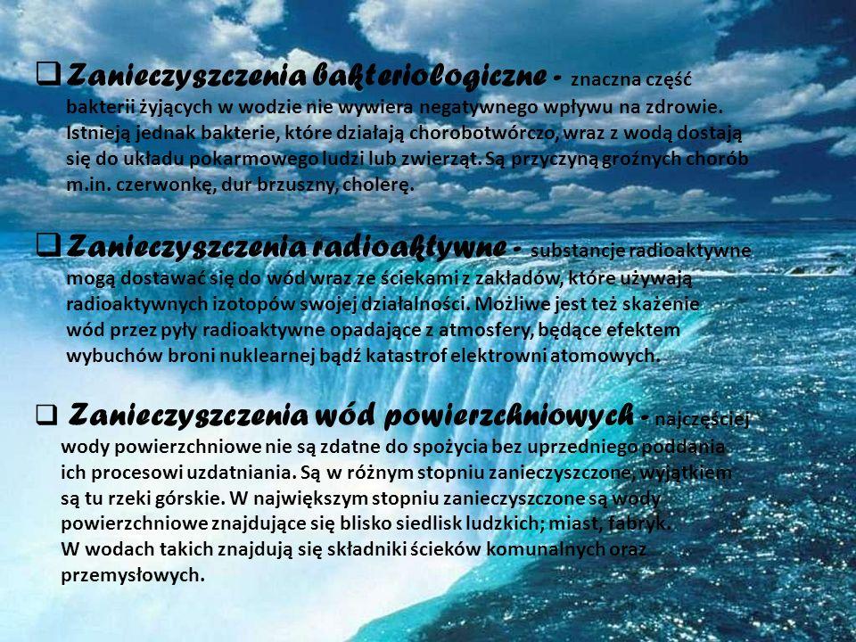 Zanieczyszczenia bakteriologiczne - znaczna część bakterii żyjących w wodzie nie wywiera negatywnego wpływu na zdrowie. Istnieją jednak bakterie, któr
