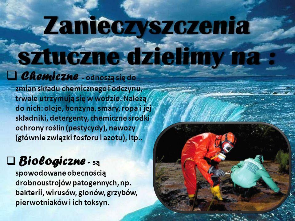 Chemiczne - odnoszą się do zmian składu chemicznego i odczynu, trwale utrzymują się w wodzie. Należą do nich: oleje, benzyna, smary, ropa i jej składn