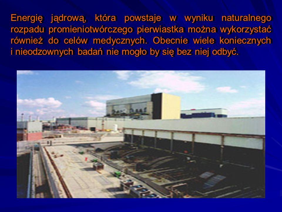 Energię jądrową, która powstaje w wyniku naturalnego rozpadu promieniotwórczego pierwiastka można wykorzystać również do celów medycznych. Obecnie wie