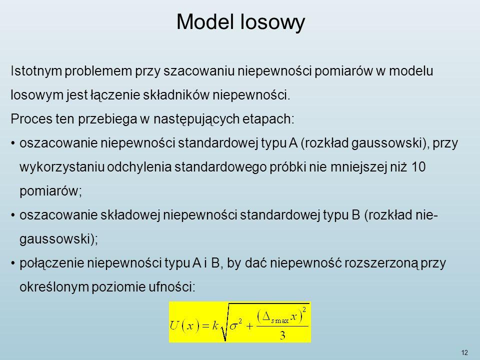 12 Model losowy Istotnym problemem przy szacowaniu niepewności pomiarów w modelu losowym jest łączenie składników niepewności.