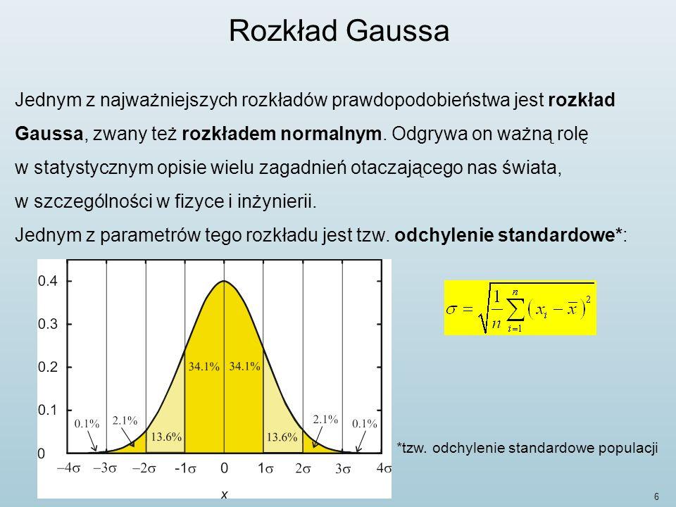7 Rozkład Gaussa Rozkład normalny ze średnią μ i odchyleniem standardowym σ jest przykładem funkcji Gaussa: Jest to gęstość prawdopodobieństwa P(x), opisująca prawdopodobieństwo zaistnienia faktu, że zmienna losowa x przyjmie zadaną wartość w przedziale [x, x+dx], czyli: gdzie W – jest równe prawdopodobieństwu otrzymania tej wartości we wskazanym przedziale, spełniającym warunek normalizacyjny: (w wyniku pomiaru otrzymamy jakąś wartość ze 100% prawd.).
