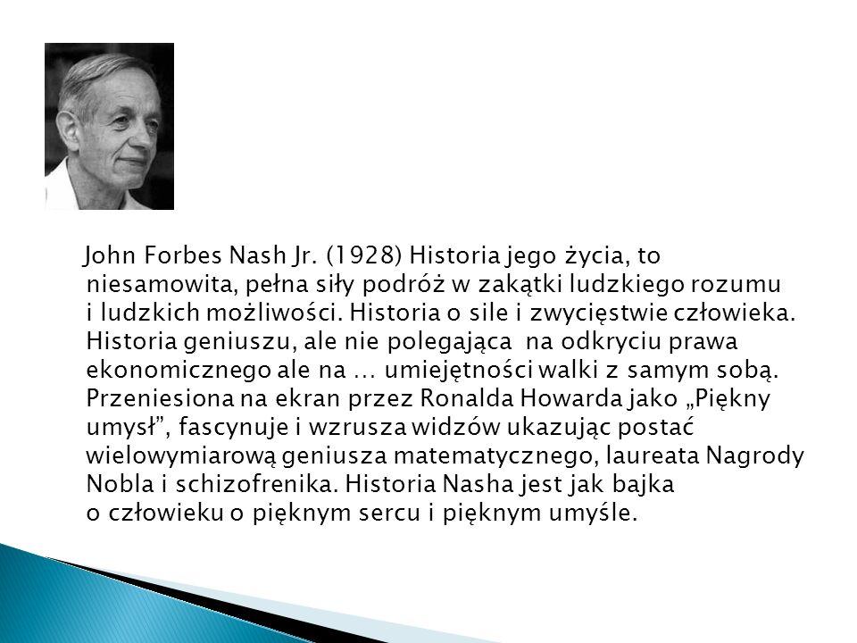 John Forbes Nash Jr. (1928) Historia jego życia, to niesamowita, pełna siły podróż w zakątki ludzkiego rozumu i ludzkich możliwości. Historia o sile i