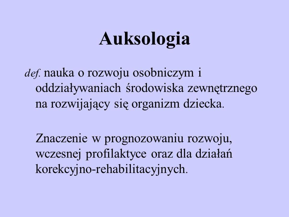 Auksologia def. nauka o rozwoju osobniczym i oddziaływaniach środowiska zewnętrznego na rozwijający się organizm dziecka. Znaczenie w prognozowaniu ro