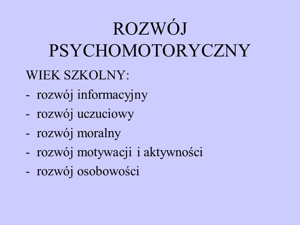 ROZWÓJ PSYCHOMOTORYCZNY WIEK SZKOLNY: -rozwój informacyjny -rozwój uczuciowy -rozwój moralny -rozwój motywacji i aktywności -rozwój osobowości