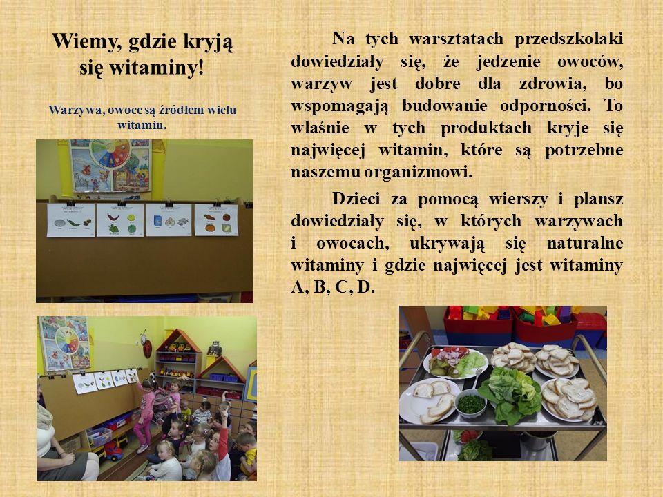 Wiemy, gdzie kryją się witaminy! Na tych warsztatach przedszkolaki dowiedziały się, że jedzenie owoców, warzyw jest dobre dla zdrowia, bo wspomagają b