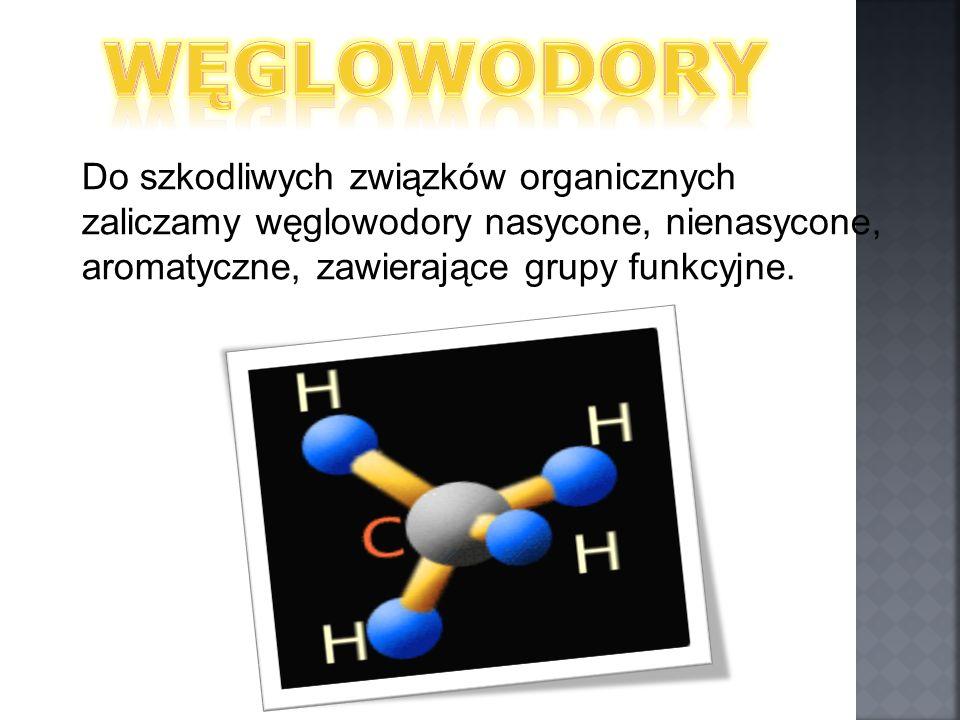 Do szkodliwych związków organicznych zaliczamy węglowodory nasycone, nienasycone, aromatyczne, zawierające grupy funkcyjne.