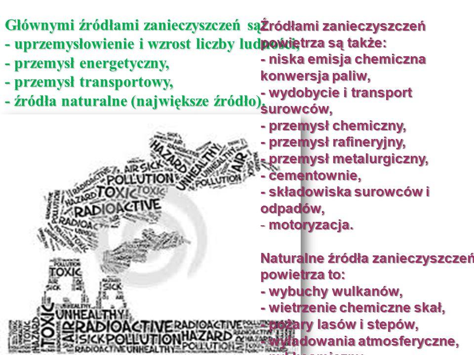 Głównymi źródłami zanieczyszczeń są: - uprzemysłowienie i wzrost liczby ludności, - przemysł energetyczny, - przemysł transportowy, - źródła naturalne