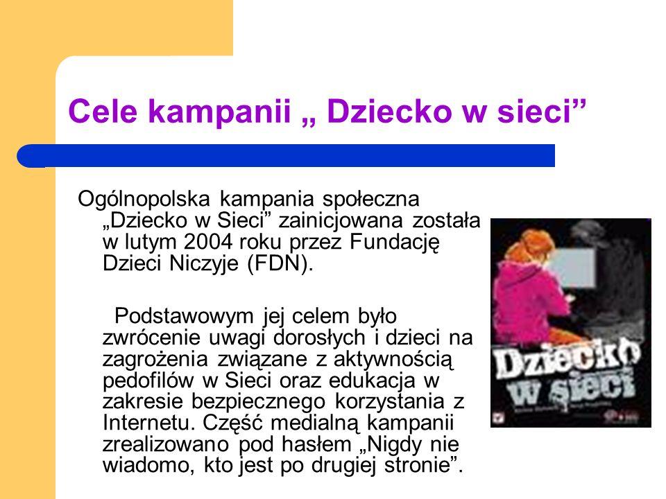 Cele kampanii Dziecko w sieci Ogólnopolska kampania społeczna Dziecko w Sieci zainicjowana została w lutym 2004 roku przez Fundację Dzieci Niczyje (FD