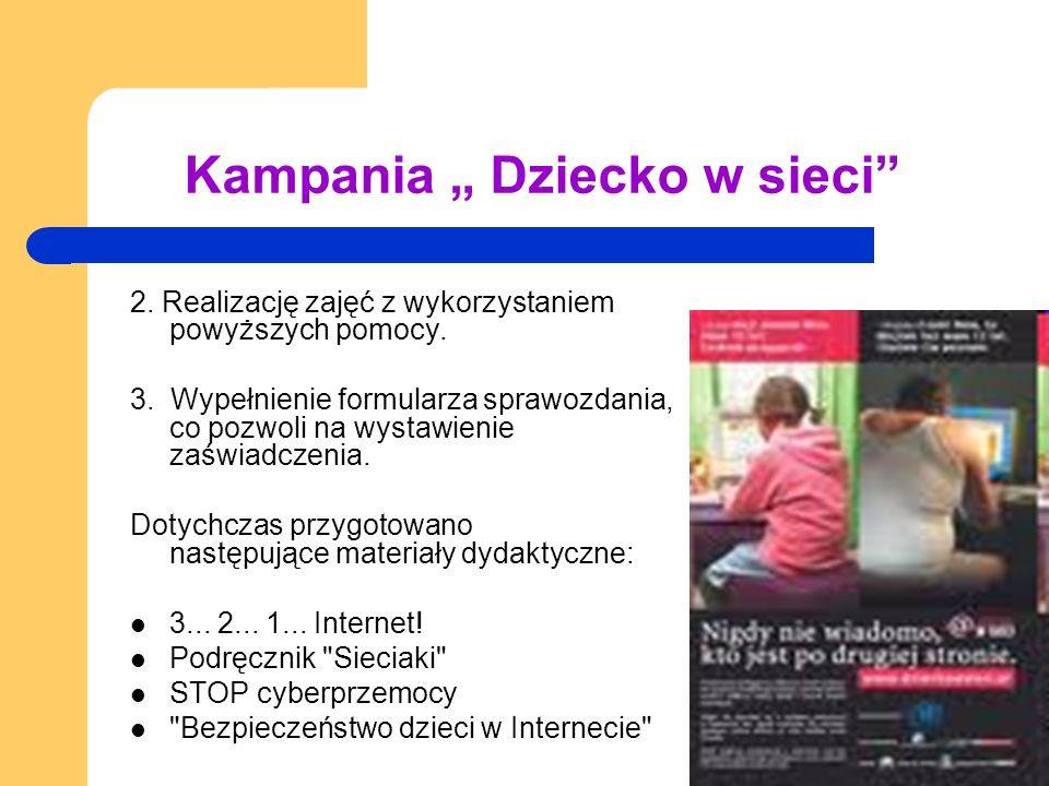 Kampania Dziecko w sieci 2. Realizację zajęć z wykorzystaniem powyższych pomocy. 3. Wypełnienie formularza sprawozdania, co pozwoli na wystawienie zaś