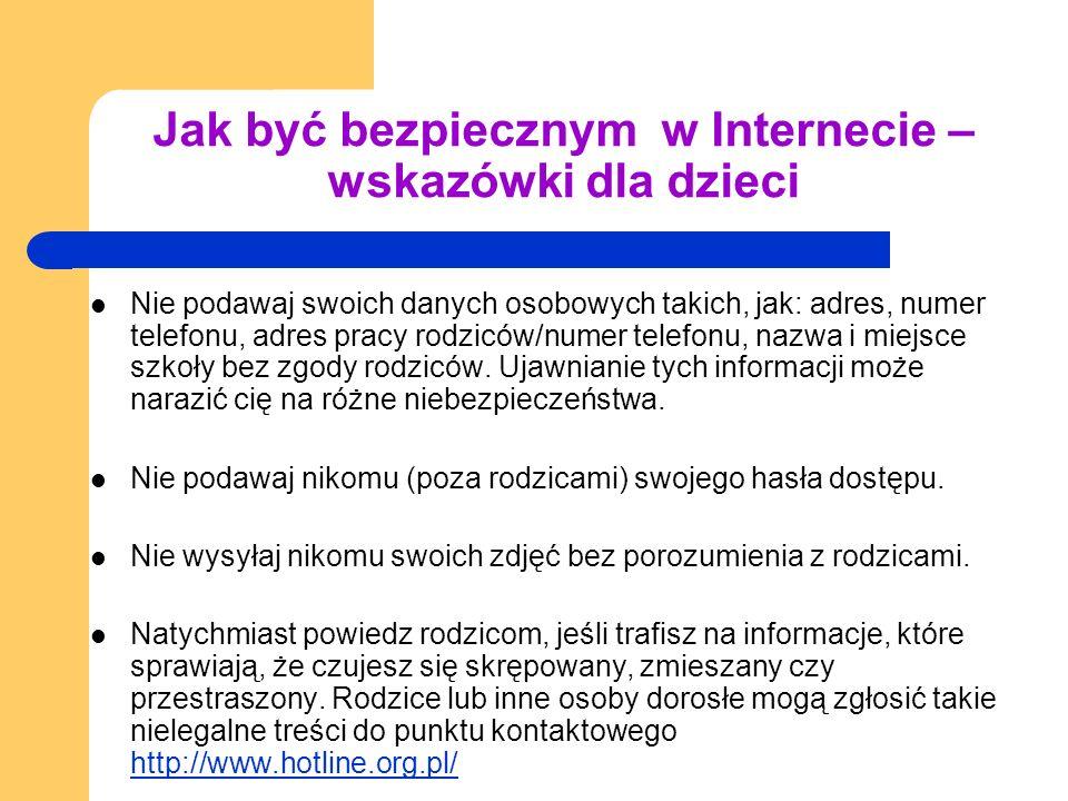 Jak być bezpiecznym w Internecie – wskazówki dla dzieci Nie podawaj swoich danych osobowych takich, jak: adres, numer telefonu, adres pracy rodziców/n