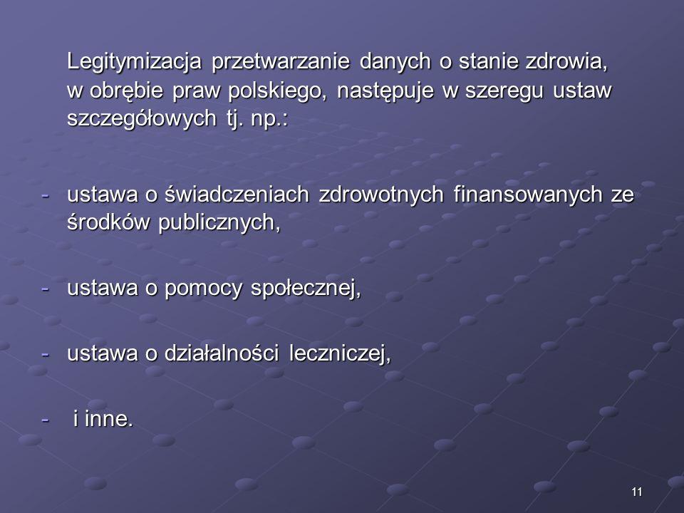 11 Legitymizacja przetwarzanie danych o stanie zdrowia, w obrębie praw polskiego, następuje w szeregu ustaw szczegółowych tj. np.: Legitymizacja przet