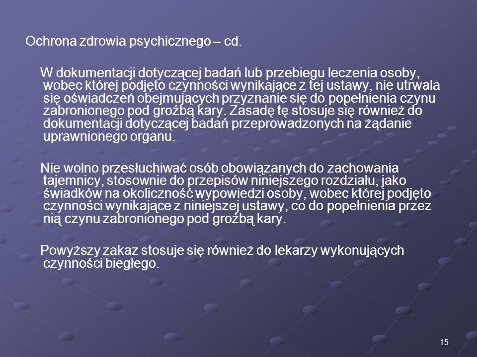 15 Ochrona zdrowia psychicznego – cd. W dokumentacji dotyczącej badań lub przebiegu leczenia osoby, wobec której podjęto czynności wynikające z tej us