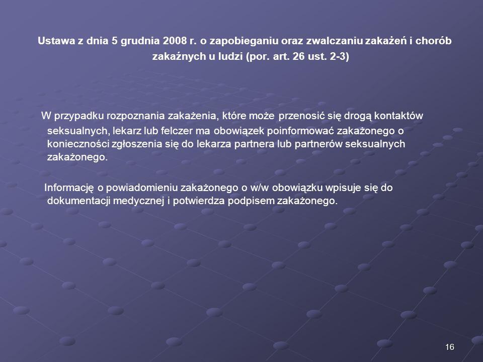 16 Ustawa z dnia 5 grudnia 2008 r. o zapobieganiu oraz zwalczaniu zakażeń i chorób zakaźnych u ludzi (por. art. 26 ust. 2-3) W przypadku rozpoznania z