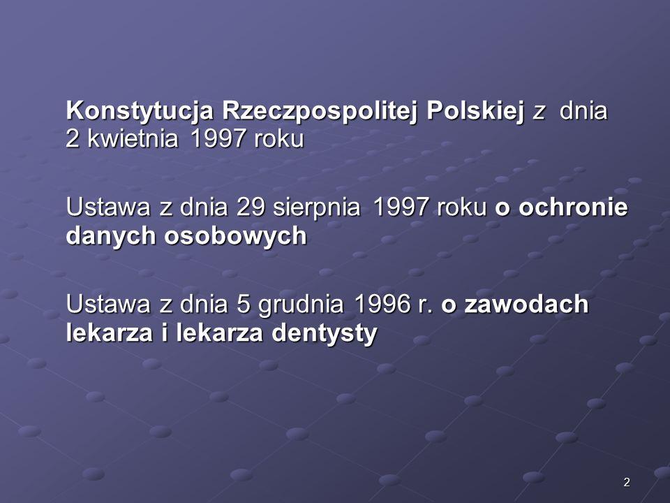 2 Konstytucja Rzeczpospolitej Polskiej z dnia 2 kwietnia 1997 roku Ustawa z dnia 29 sierpnia 1997 roku o ochronie danych osobowych Ustawa z dnia 5 gru