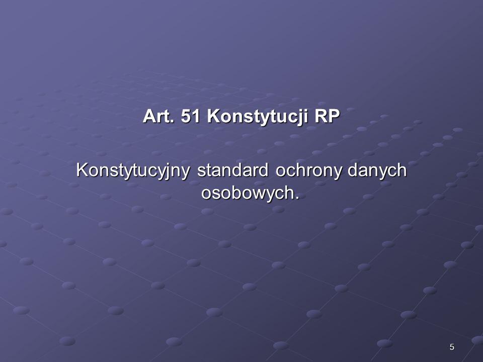 5 Art. 51 Konstytucji RP Konstytucyjny standard ochrony danych osobowych.