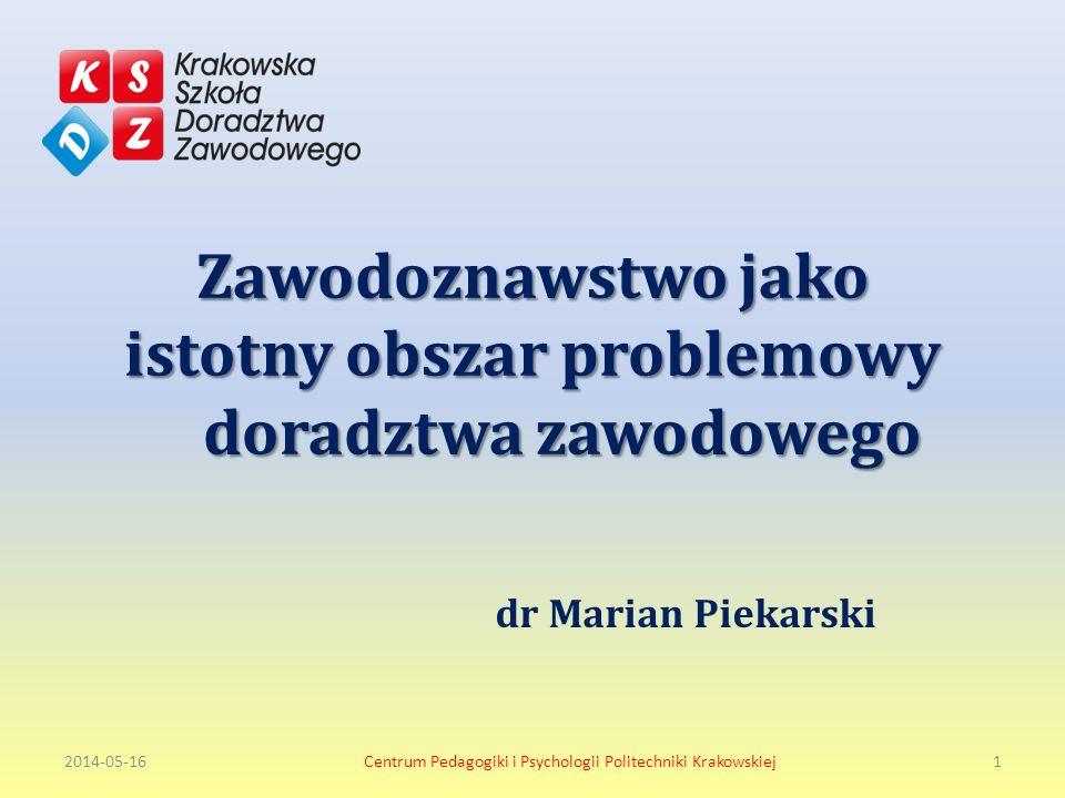 Zawodoznawstwo jako istotny obszar problemowy doradztwa zawodowego dr Marian Piekarski 2014-05-161Centrum Pedagogiki i Psychologii Politechniki Krakowskiej