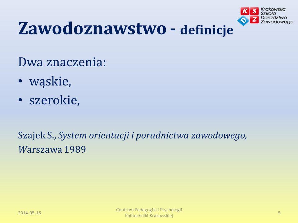 Zawodoznawstwo - definicje Dwa znaczenia: wąskie, szerokie, Szajek S., System orientacji i poradnictwa zawodowego, Warszawa 1989 2014-05-16 Centrum Pedagogiki i Psychologii Politechniki Krakowskiej 3
